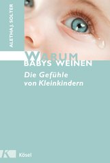 Aletha J.  Solter - Warum Babys weinen