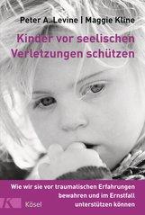 Peter A.  Levine, Maggie  Kline - Kinder vor seelischen Verletzungen schützen
