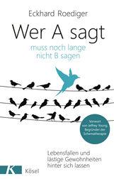 Eckhard  Roediger - Wer A sagt ... muss noch lange nicht B sagen
