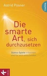 Astrid  Posner - Die smarte Art, sich durchzusetzen