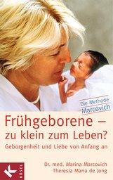 Dr. med. Marina  Marcovich, Theresia Maria de Jong - Frühgeborene - zu klein zum Leben?