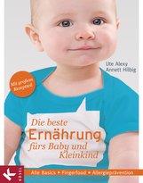 Ute  Alexy, Annett  Hilbig - Die beste Ernährung fürs Baby und Kleinkind