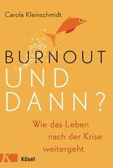 Carola  Kleinschmidt - Burnout - und dann?