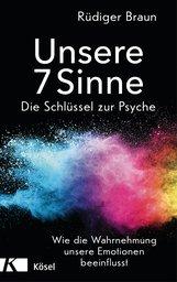 Rüdiger  Braun - Unsere 7 Sinne – die Schlüssel zur Psyche
