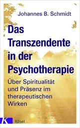 Johannes B.  Schmidt - Das Transzendente in der Psychotherapie