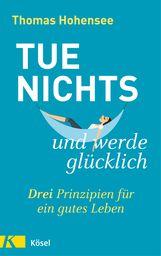 Thomas  Hohensee - Tue nichts und werde glücklich