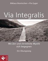 Niklaus  Brantschen SJ, Pia  Gyger - VIA INTEGRALIS. Wo Zen und christliche Mystik sich begegnen