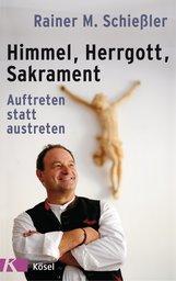 Rainer M.  Schießler - Himmel - Herrgott - Sakrament