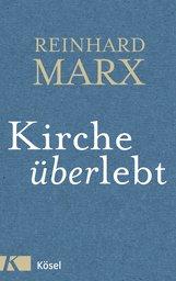 Reinhard  Marx - Kirche (über)lebt