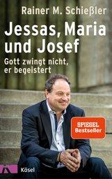 Rainer M.  Schießler - Jessas, Maria und Josef