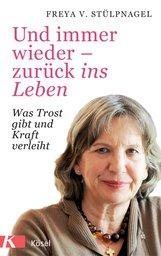 Freya v. Stülpnagel - Und immer wieder - zurück ins Leben