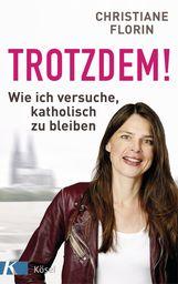 Christiane  Florin - Trotzdem!