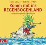 Franz  Schuier, Sabine  Seyffert - Komm mit ins Regenbogenland