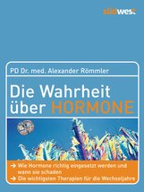 Dr. med. Alexander  Römmler - Die Wahrheit über Hormone