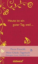 Pierre  Franckh - Heute ist ein guter Tag, weil ...