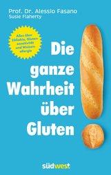 Dr. Alessio  Fasano, Susie  Flaherty - Die ganze Wahrheit über Gluten