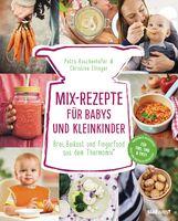 Petra  Reschenhofer, Christine  Ellinger - Mix-Rezepte für Babys und Kleinkinder