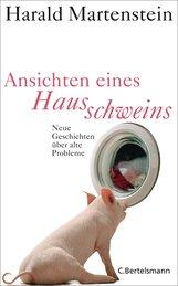 Harald  Martenstein - Ansichten eines Hausschweins
