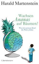 Harald  Martenstein - Wachsen Ananas auf Bäumen?