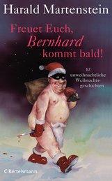Harald  Martenstein - Freuet Euch, Bernhard kommt bald!