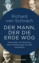 Richard von Schirach - Der Mann, der die Erde wog