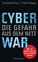 Constanze  Kurz, Frank  Rieger - Cyberwar – Die Gefahr aus dem Netz