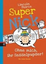 Lincoln  Peirce - Super Nick - Ohne mich, ihr Sesselpupser!