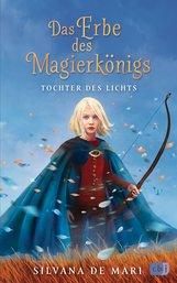 Silvana  De Mari - Das Erbe des Magierkönigs - Tochter des Lichts