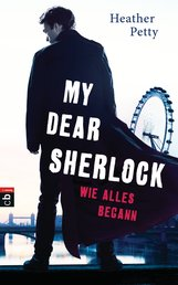 Heather  Petty - My Dear Sherlock - Wie alles begann