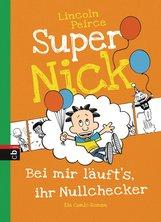 Lincoln  Peirce - Super Nick - Bei mir läuft's, ihr Nullchecker!