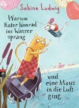 Sabine  Ludwig - Warum Kater Konrad ins Wasser sprang und eine Maus in die Luft ging