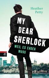 Heather  Petty - My Dear Sherlock - Weil es enden muss