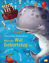 Sabine  Ludwig - Wenn der Wal Geburtstag hat, wird er von Spinat nicht satt