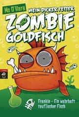 Mo  O'Hara - Mein dicker fetter Zombie-Goldfisch - Frankie - Ein wahrhaft teuflischer Fisch