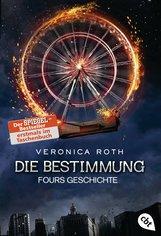 Veronica  Roth - Die Bestimmung - Fours Geschichte