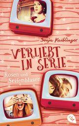 Sonja  Kaiblinger - Verliebt in Serie - Rosen und Seifenblasen