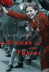 Jürgen  Seidel - Blumen für den Führer