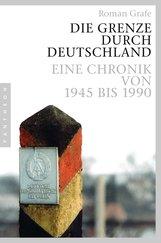 Roman  Grafe - Die Grenze durch Deutschland