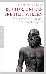 Christian  Meier - Kultur, um der Freiheit willen