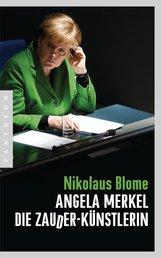 Nikolaus  Blome - Angela Merkel – Die Zauder-Künstlerin