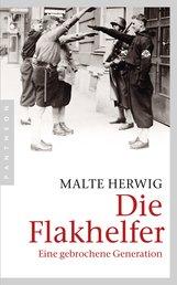 Malte  Herwig - Die Flakhelfer