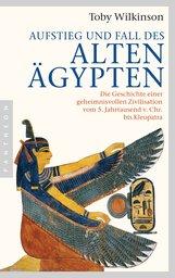 Toby  Wilkinson - Aufstieg und Fall des Alten Ägypten