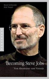 Brent  Schlender, Rick  Tetzeli - Becoming Steve Jobs