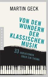 Martin  Geck - Von den Wundern der klassischen Musik