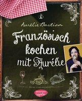 Aurélie  Bastian - Französisch kochen mit Aurélie