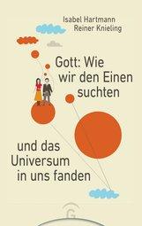 Isabel  Hartmann, Reiner  Knieling - Gott: Wie wir den Einen suchten und das Universum in uns fanden