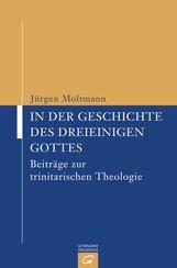 Jürgen  Moltmann - In der Geschichte des dreieinigen Gottes
