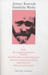 Janusz  Korczak - Bobo. Die verhängnisvolle Woche. Beichte eines Schmetterlings. Wenn ich wieder klein bin. Lebensregeln. Über die Einsamkeit.