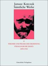Janusz  Korczak - Theorie und Praxis der Erziehung, Pädagogische Essays 1898-1942