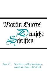 Martin  Bucer - Schriften zur Reichsreligionspolitik der Jahre 1545/1546